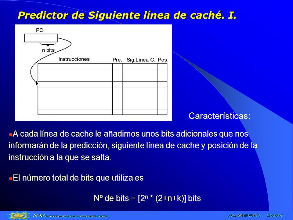 Predictor de Siguiente línea de caché. I. A cada línea de cache le añadimos unos bits adicionales que nos informarán de la predicción, siguiente línea