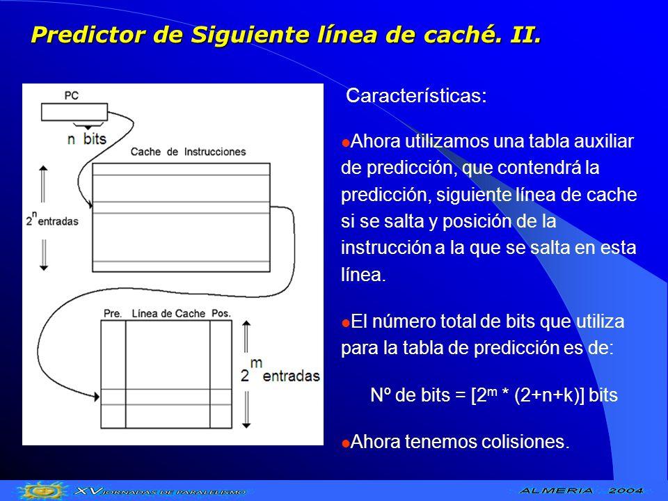 Predictor de Siguiente línea de caché. II. Ahora utilizamos una tabla auxiliar de predicción, que contendrá la predicción, siguiente línea de cache si