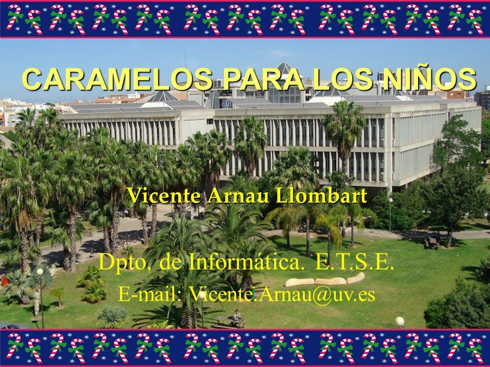 CARAMELOS PARA LOS NIÑOS Vicente Arnau Llombart Dpto. de Informática. E.T.S.E. E-mail: Vicente.Arnau@uv.es