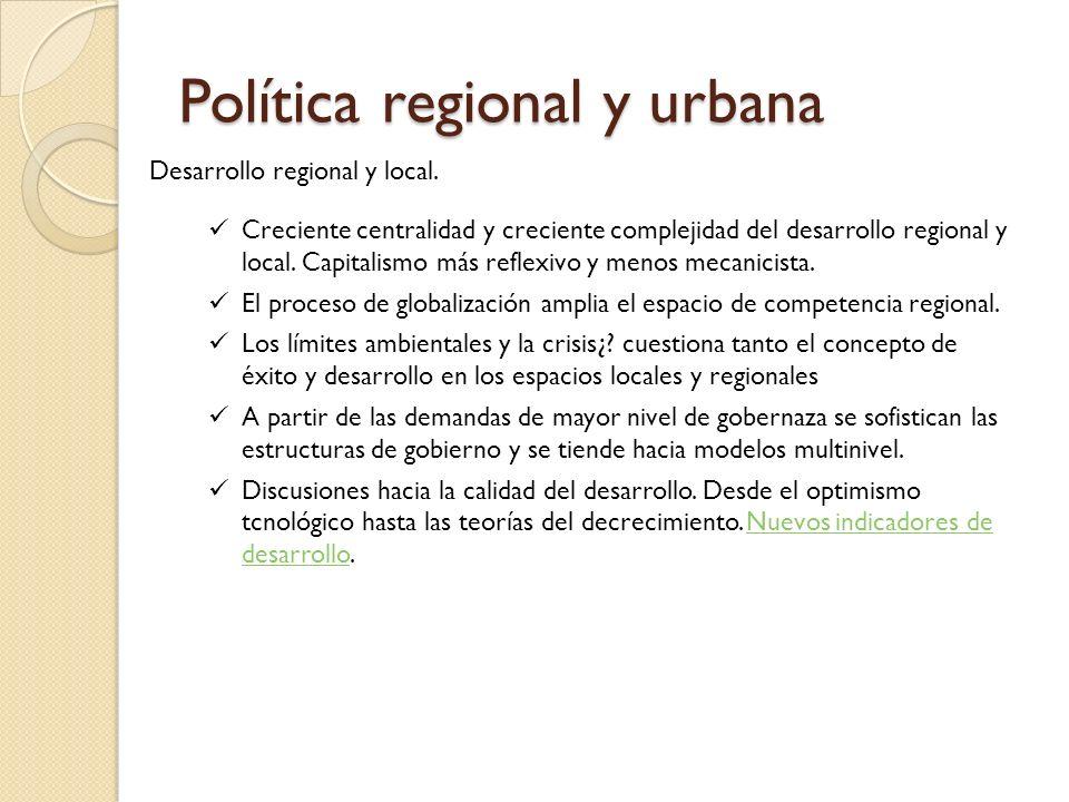 Política regional y urbana Desarrollo regional y local. Creciente centralidad y creciente complejidad del desarrollo regional y local. Capitalismo más