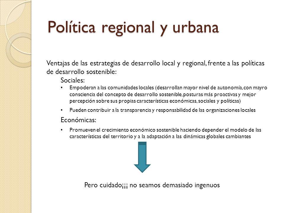 Política regional y urbana Ventajas de las estrategias de desarrollo local y regional, frente a las políticas de desarrollo sostenible: Sociales: Empo