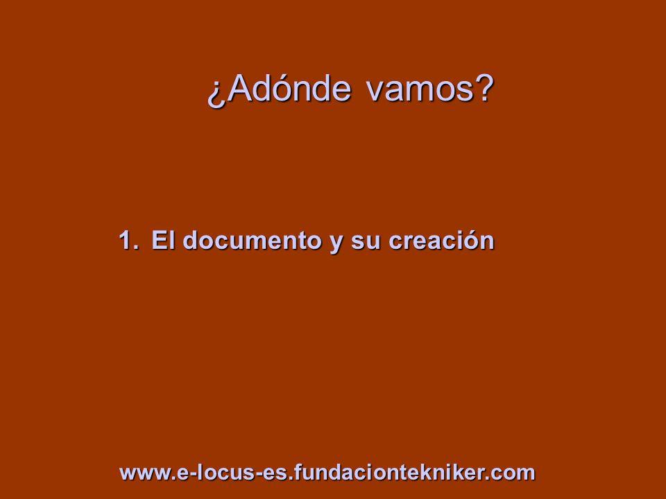 ¿Adónde vamos? 1.El documento y su creación www.e-locus-es.fundaciontekniker.com