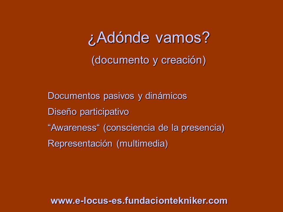 ¿Adónde vamos? (documento y creación) Documentos pasivos y dinámicos Diseño participativo Awareness (consciencia de la presencia)Awareness (conscienci