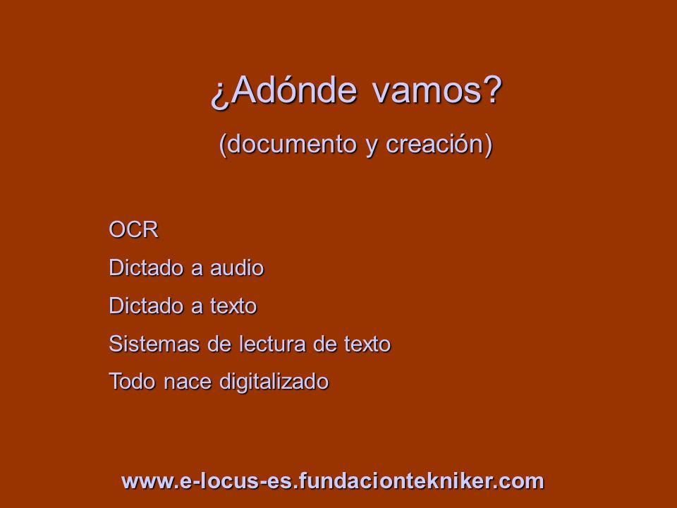 ¿Adónde vamos? (documento y creación) OCR Dictado a audio Dictado a texto Sistemas de lectura de texto Todo nace digitalizado www.e-locus-es.fundacion