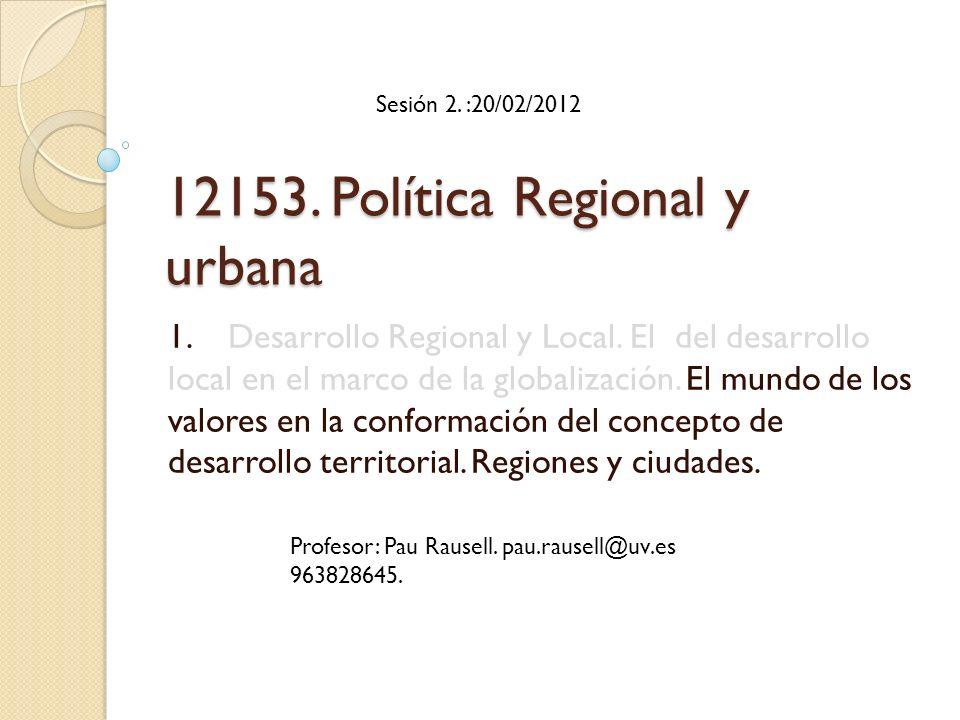 12153. Política Regional y urbana 1. Desarrollo Regional y Local. El del desarrollo local en el marco de la globalización. El mundo de los valores en