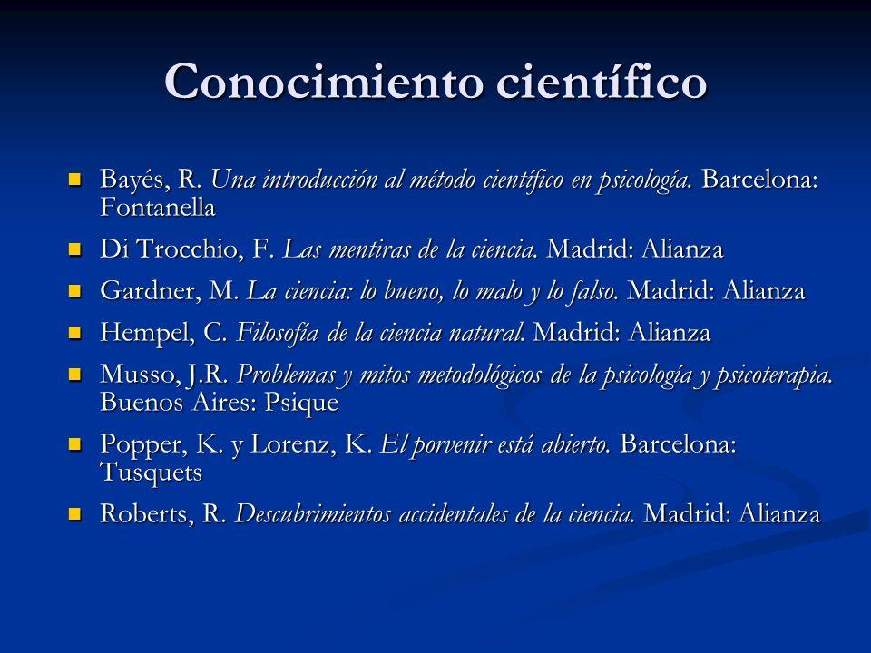 Conocimiento científico Bayés, R. Una introducción al método científico en psicología. Barcelona: Fontanella Bayés, R. Una introducción al método cien