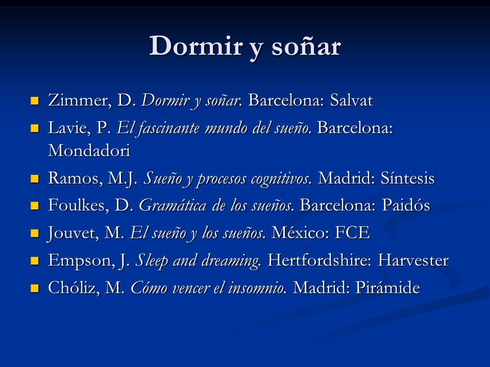Dormir y soñar Zimmer, D. Dormir y soñar. Barcelona: Salvat Zimmer, D. Dormir y soñar. Barcelona: Salvat Lavie, P. El fascinante mundo del sueño. Barc