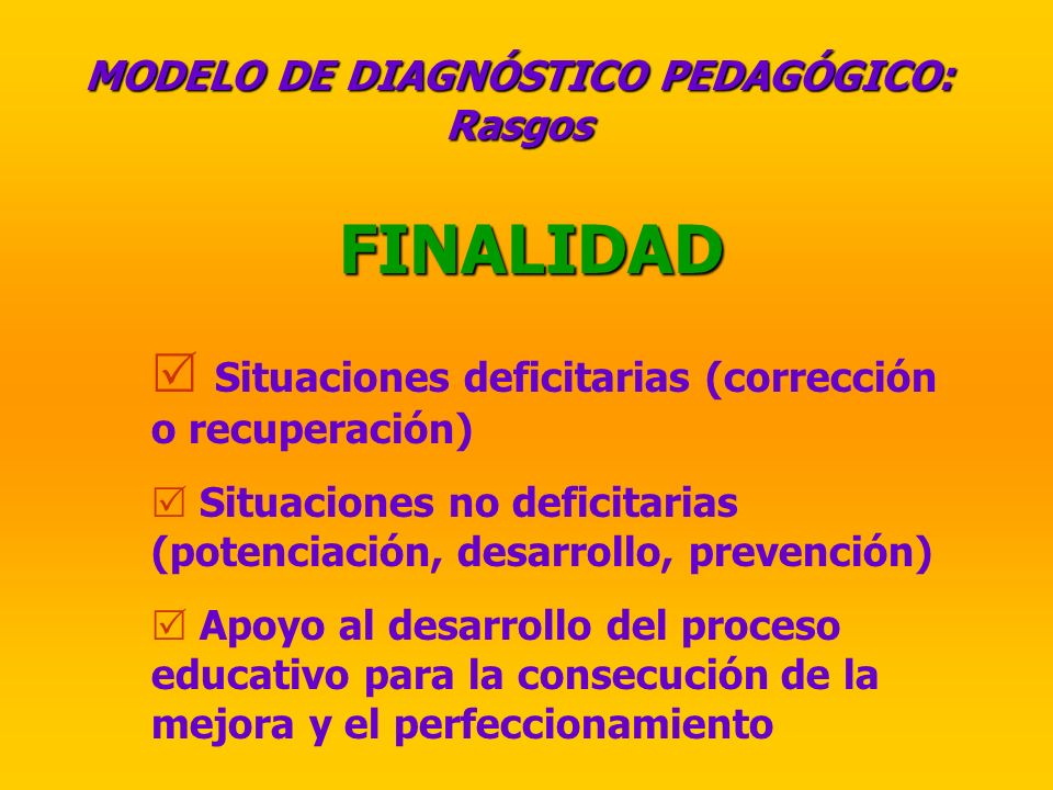 FINALIDAD Situaciones deficitarias (corrección o recuperación) Situaciones no deficitarias (potenciación, desarrollo, prevención) Apoyo al desarrollo