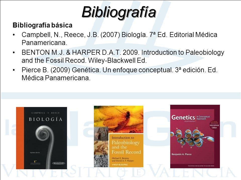 Bibliografía Bibliografía básica Campbell, N., Reece, J.B. (2007) Biología. 7ª Ed. Editorial Médica Panamericana. BENTON M.J. & HARPER D.A.T. 2009. In