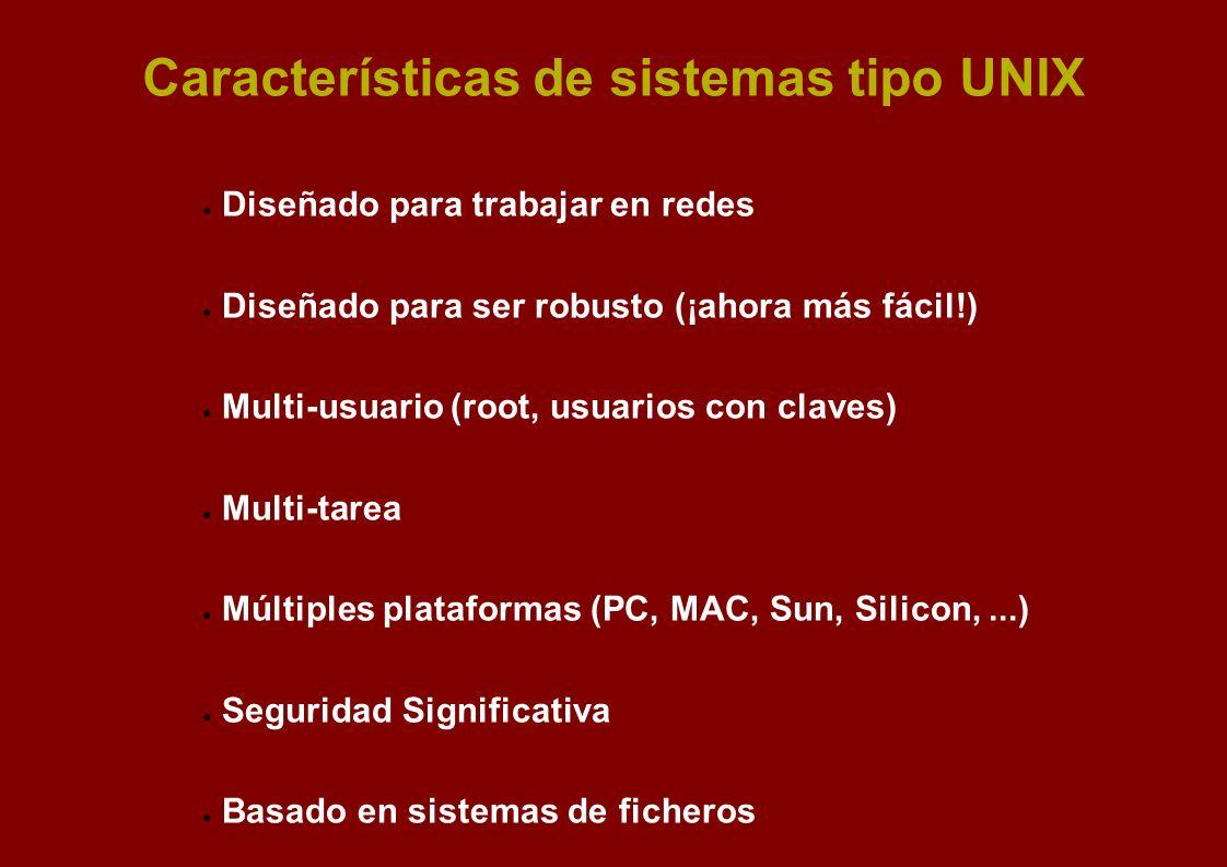 Características de sistemas tipo UNIX Diseñado para trabajar en redes Diseñado para ser robusto (¡ahora más fácil!) Multi-usuario (root, usuarios con