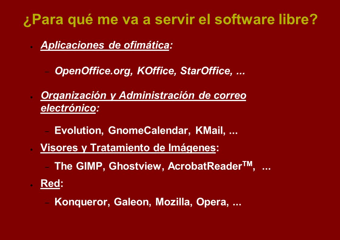Aplicaciones de ofimática: – OpenOffice.org, KOffice, StarOffice,... Organización y Administración de correo electrónico: – Evolution, GnomeCalendar,