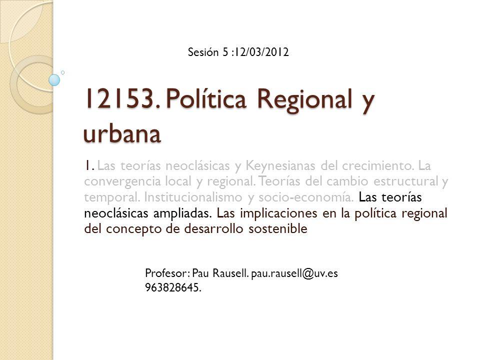 12153. Política Regional y urbana 1. Las teorías neoclásicas y Keynesianas del crecimiento. La convergencia local y regional. Teorías del cambio estru