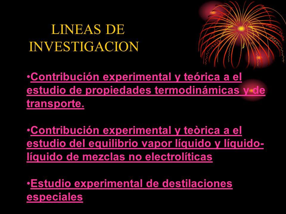LINEAS DE INVESTIGACION Contribución experimental y teórica a el estudio de propiedades termodinámicas y de transporte.Contribución experimental y teó