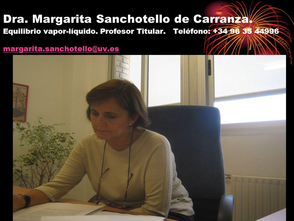 Dra. Margarita Sanchotello de Carranza. Equilibrio vapor-líquido. Profesor Titular. Teléfono: +34 96 35 44996 margarita.sanchotello@uv.es margarita.sa