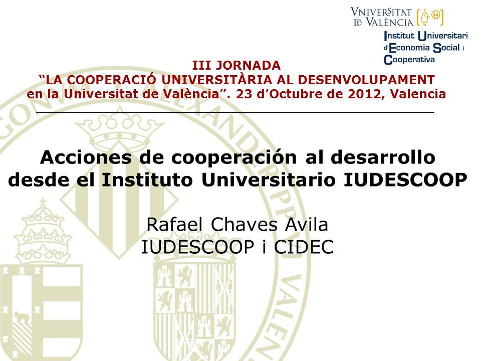 III JORNADA LA COOPERACIÓ UNIVERSITÀRIA AL DESENVOLUPAMENT en la Universitat de València. 23 dOctubre de 2012, Valencia Acciones de cooperación al des