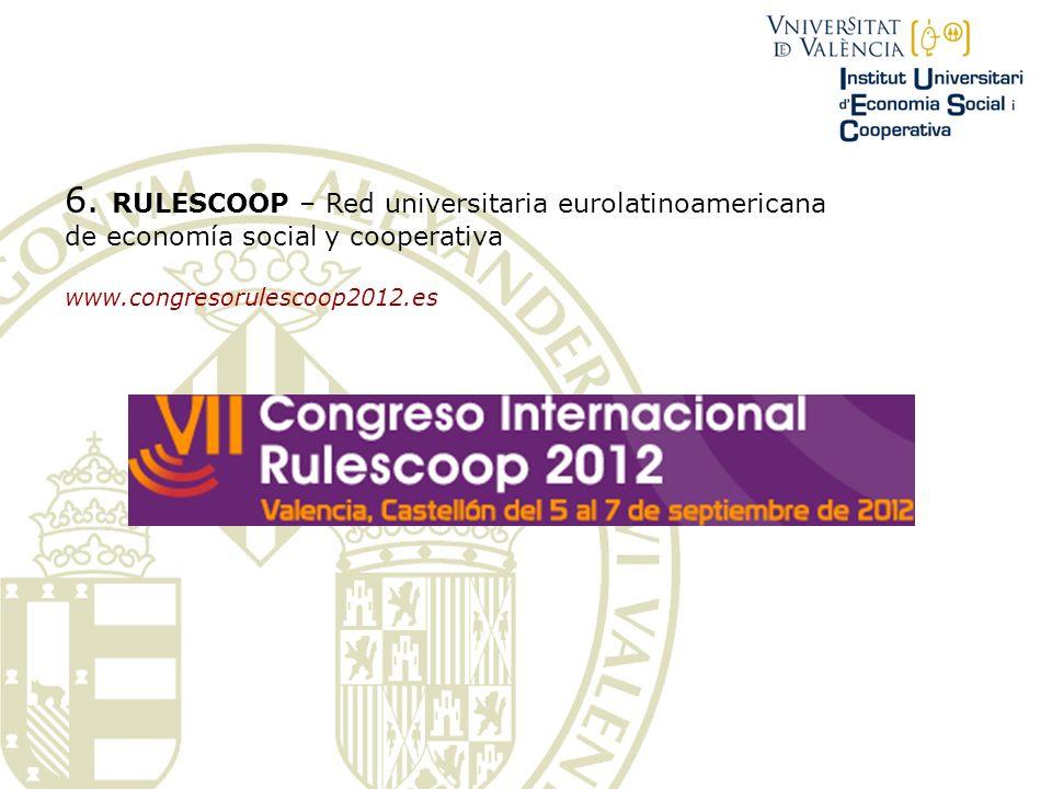 6. RULESCOOP – Red universitaria eurolatinoamericana de economía social y cooperativa www.congresorulescoop2012.es