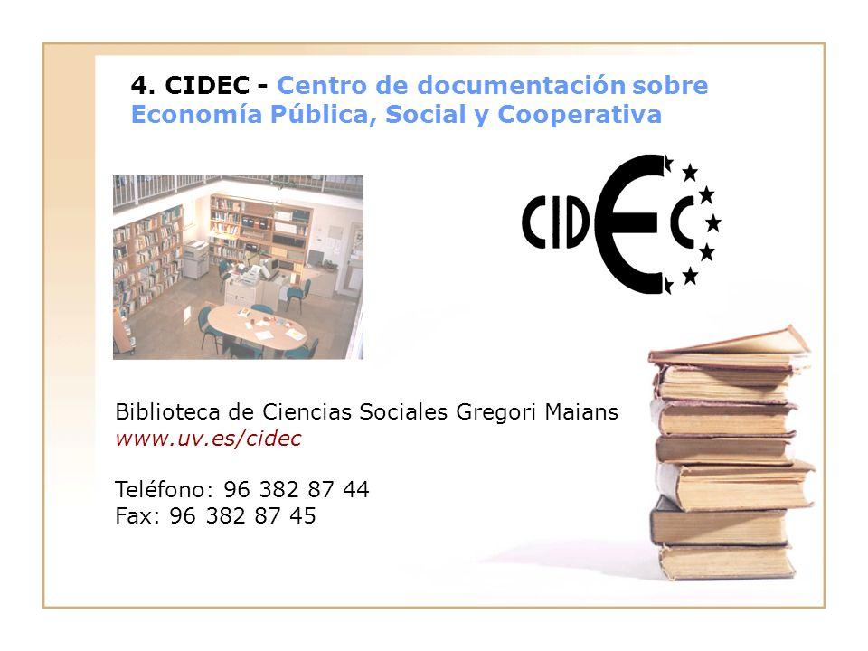 4. CIDEC - Centro de documentación sobre Economía Pública, Social y Cooperativa Biblioteca de Ciencias Sociales Gregori Maians www.uv.es/cidec Teléfon