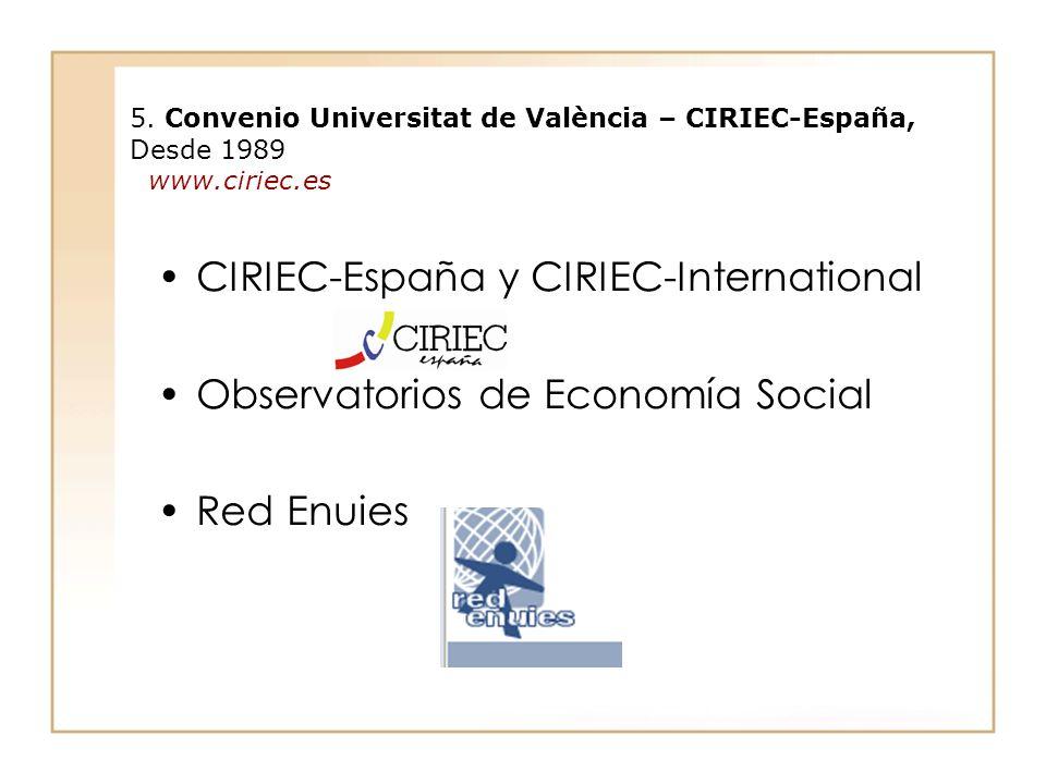 CIRIEC-España y CIRIEC-International Observatorios de Economía Social Red Enuies 5. Convenio Universitat de València – CIRIEC-España, Desde 1989 www.c