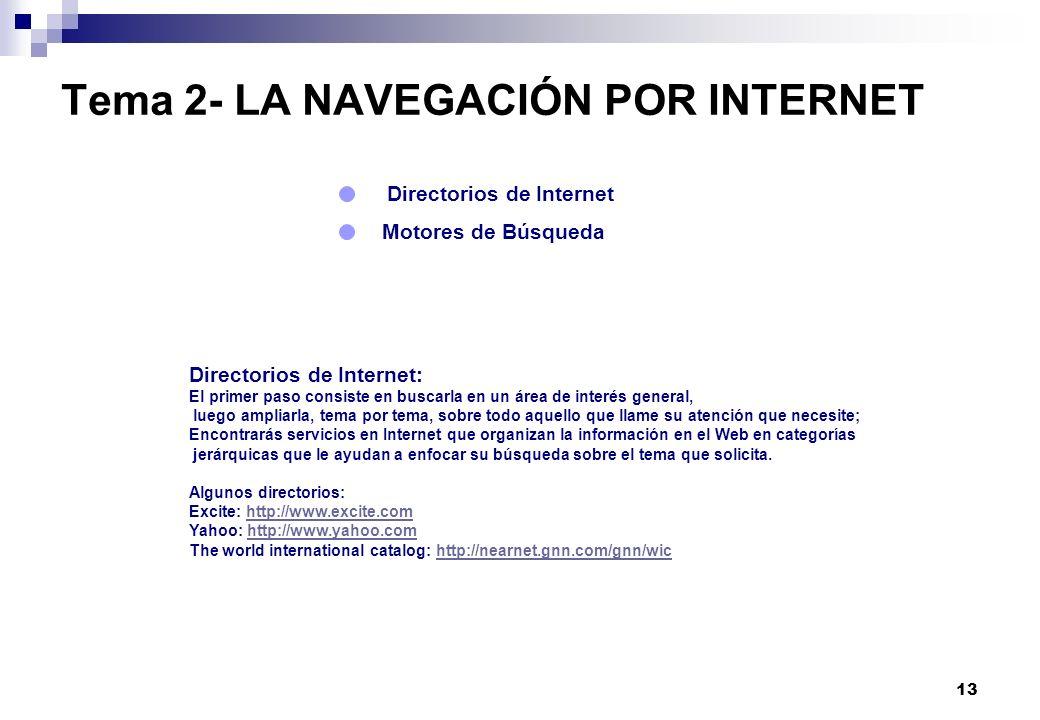 13 Tema 2- LA NAVEGACIÓN POR INTERNET Directorios de Internet: El primer paso consiste en buscarla en un área de interés general, luego ampliarla, tem