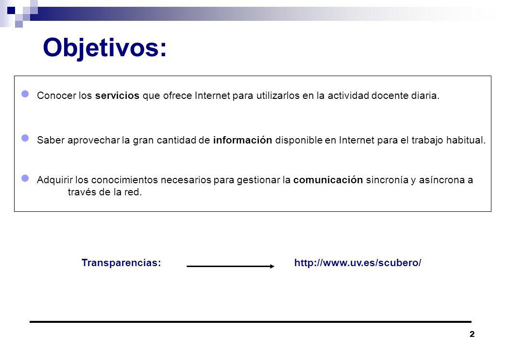 2 Objetivos: Conocer los servicios que ofrece Internet para utilizarlos en la actividad docente diaria. Saber aprovechar la gran cantidad de informaci