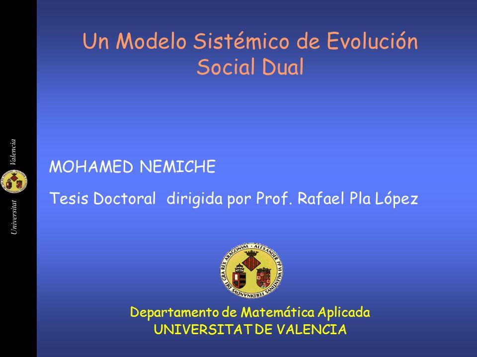 Universitat Valencia Un Modelo Sistémico de Evolución Social Dual Departamento de Matemática Aplicada UNIVERSITAT DE VALENCIA Tesis Doctoral dirigida