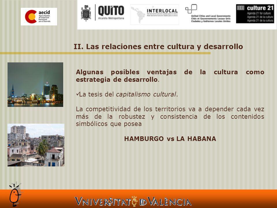 II. Las relaciones entre cultura y desarrollo Algunas posibles ventajas de la cultura como estrategia de desarrollo. La tesis del capitalismo cultural