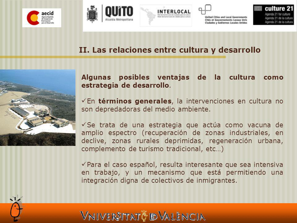 II. Las relaciones entre cultura y desarrollo Algunas posibles ventajas de la cultura como estrategia de desarrollo. En términos generales, la interve