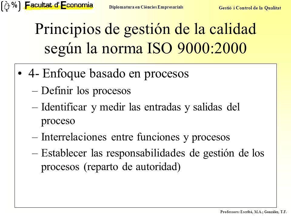 Diplomatura en Ciències Empresarials Gestió i Control de la Qualitat Professors : Escribá, M.A.; González, T.F. Principios de gestión de la calidad se