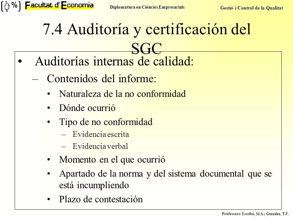 Diplomatura en Ciències Empresarials Gestió i Control de la Qualitat Professors : Escribá, M.A.; González, T.F. 7.4 Auditoría y certificación del SGC