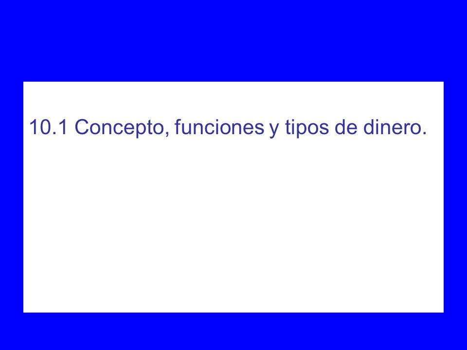 10.1 Concepto, funciones y tipos de dinero.