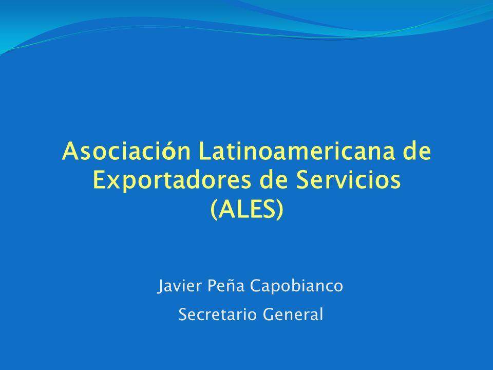 Asociaci ó n Latinoamericana de Exportadores de Servicios (ALES) Javier Peña Capobianco Secretario General