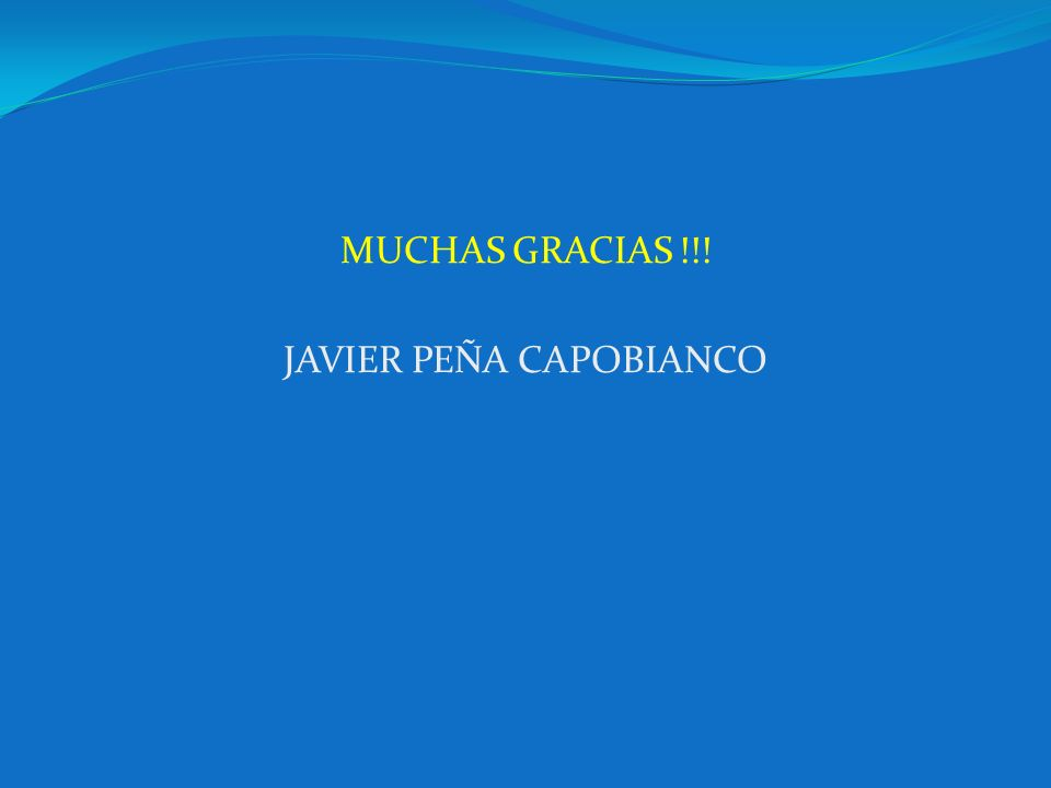 MUCHAS GRACIAS !!! JAVIER PEÑA CAPOBIANCO
