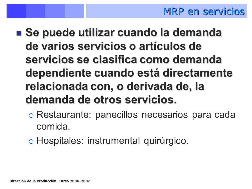 MRP en servicios Se puede utilizar cuando la demanda de varios servicios o artículos de servicios se clasifica como demanda dependiente cuando está di