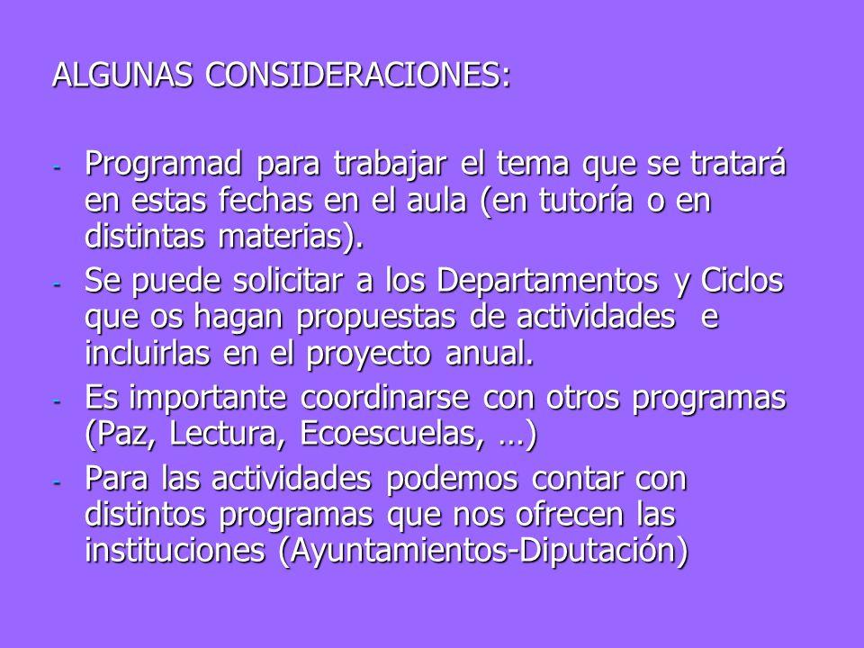 ALGUNAS CONSIDERACIONES: - Programad para trabajar el tema que se tratará en estas fechas en el aula (en tutoría o en distintas materias). - Se puede