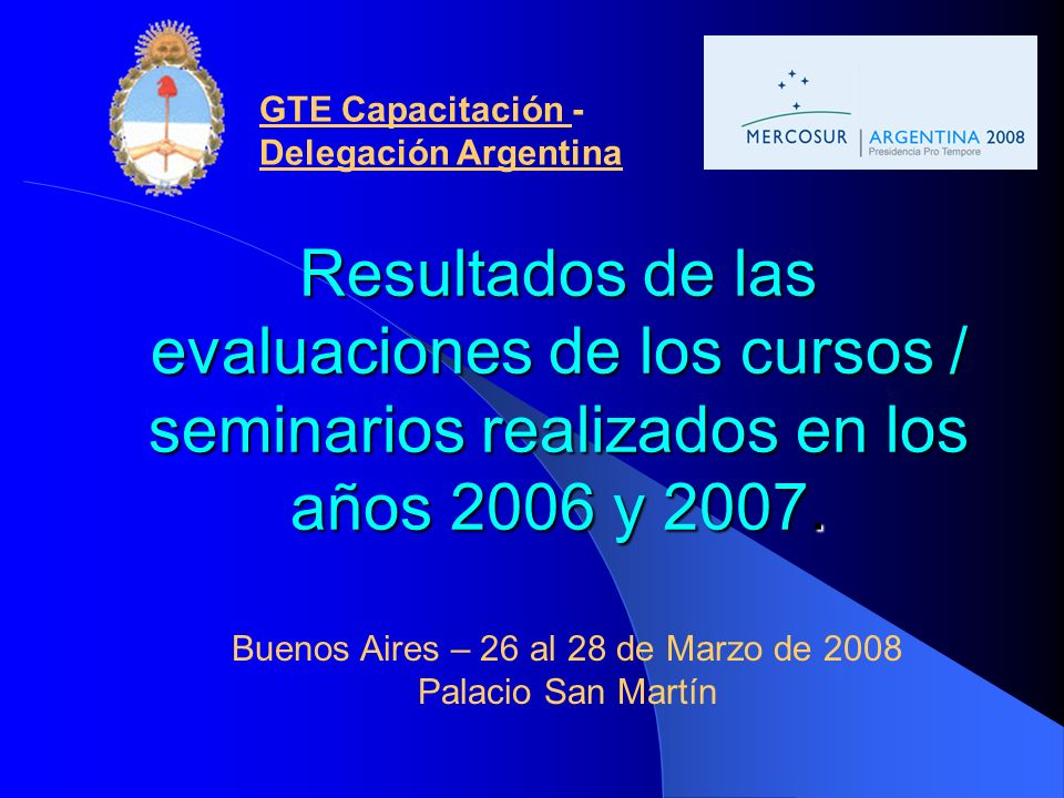 Resultados de las evaluaciones de los cursos / seminarios realizados en los años 2006 y 2007. GTE Capacitación - Delegación Argentina Buenos Aires – 2
