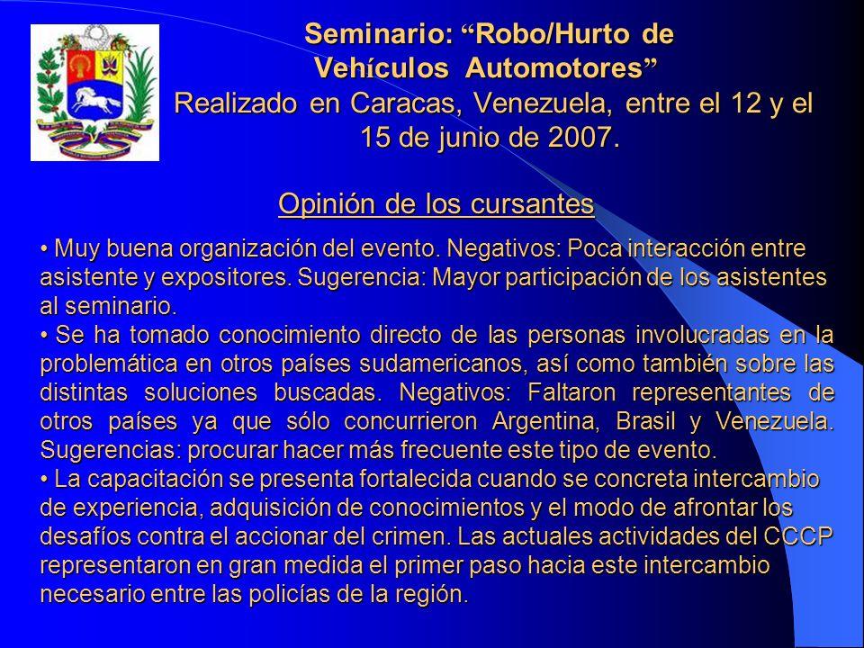 Seminario: Robo/Hurto de Veh í culos Automotores Realizado en Caracas, Venezuela, entre el 12 y el 15 de junio de 2007. Opinión de los cursantes Muy b