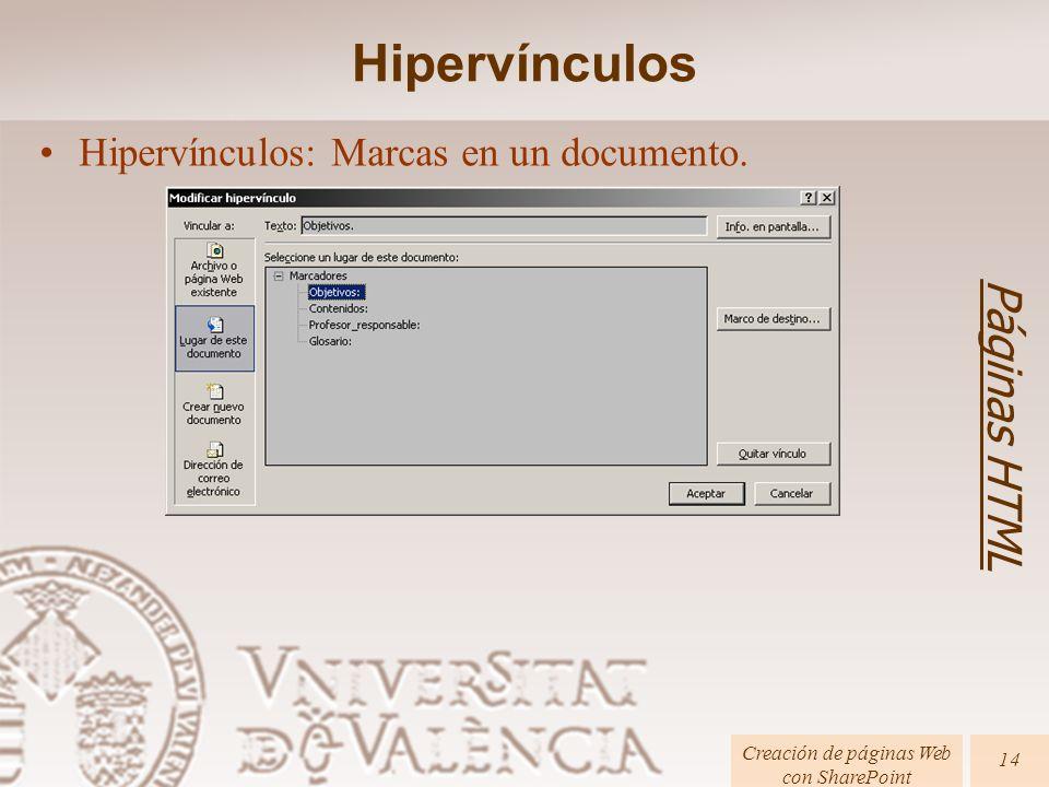Páginas HTML Creación de páginas Web con SharePoint 14 Hipervínculos: Marcas en un documento. Hipervínculos