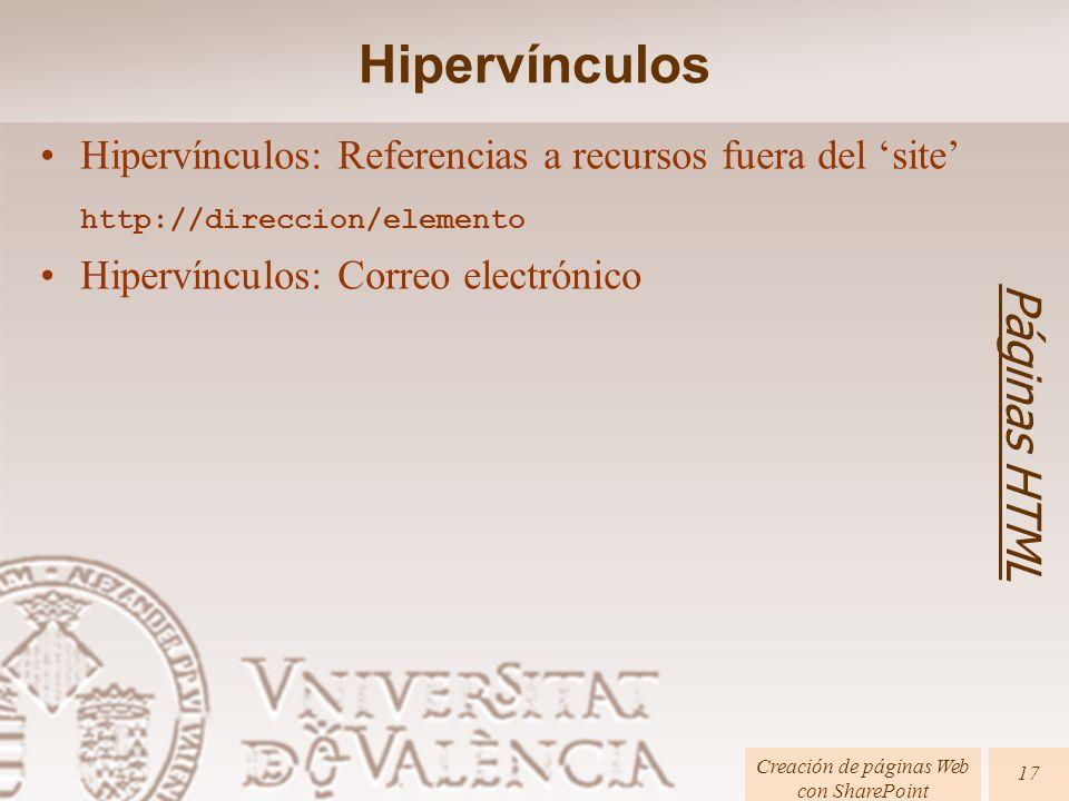 Páginas HTML Creación de páginas Web con SharePoint 17 Hipervínculos: Referencias a recursos fuera del site http://direccion/elemento Hipervínculos: C