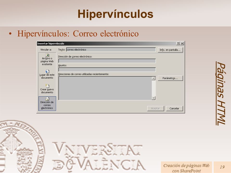 Páginas HTML Creación de páginas Web con SharePoint 19 Hipervínculos: Correo electrónico Hipervínculos