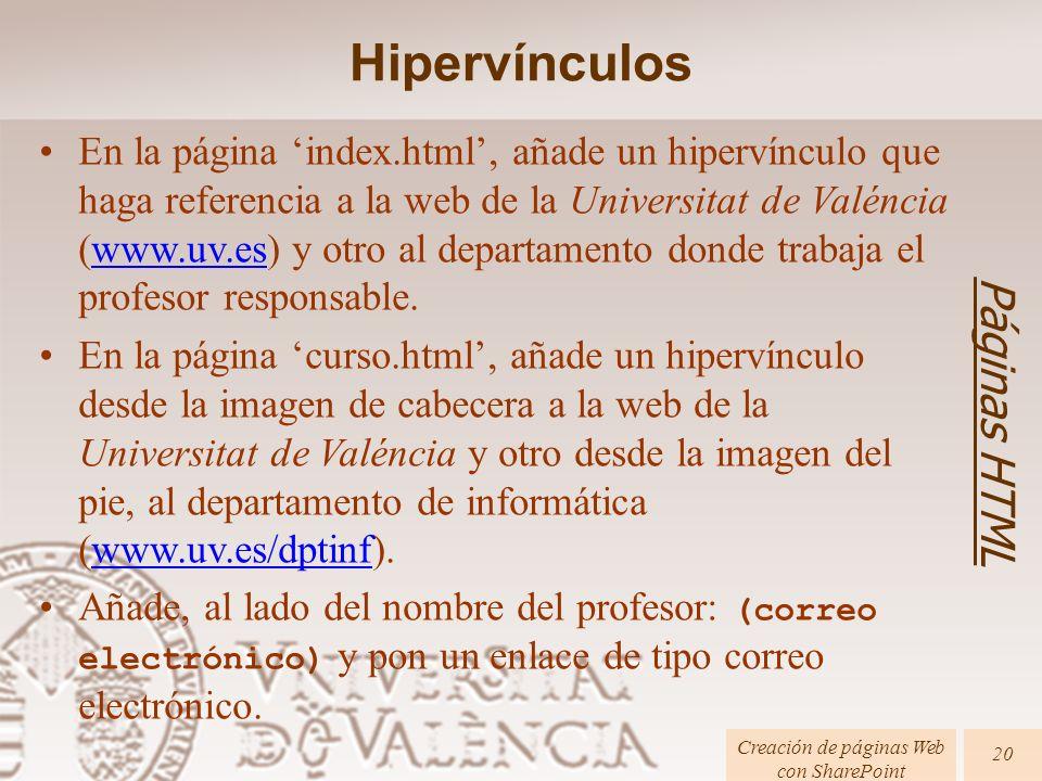 Páginas HTML Creación de páginas Web con SharePoint 20 En la página index.html, añade un hipervínculo que haga referencia a la web de la Universitat d
