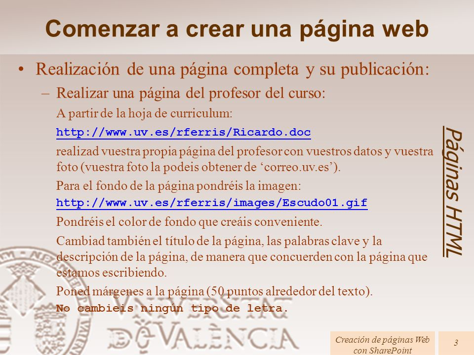 Páginas HTML Creación de páginas Web con SharePoint 3 Realización de una página completa y su publicación: –Realizar una página del profesor del curso