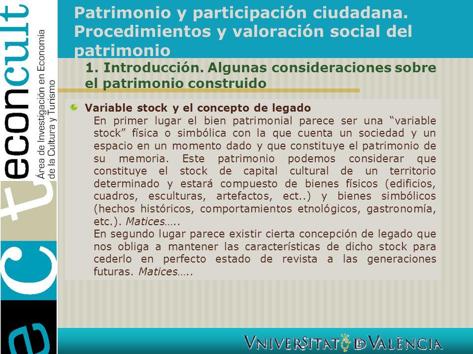 Patrimonio y participación ciudadana. Procedimientos y valoración social del patrimonio Variable stock y el concepto de legado En primer lugar el bien