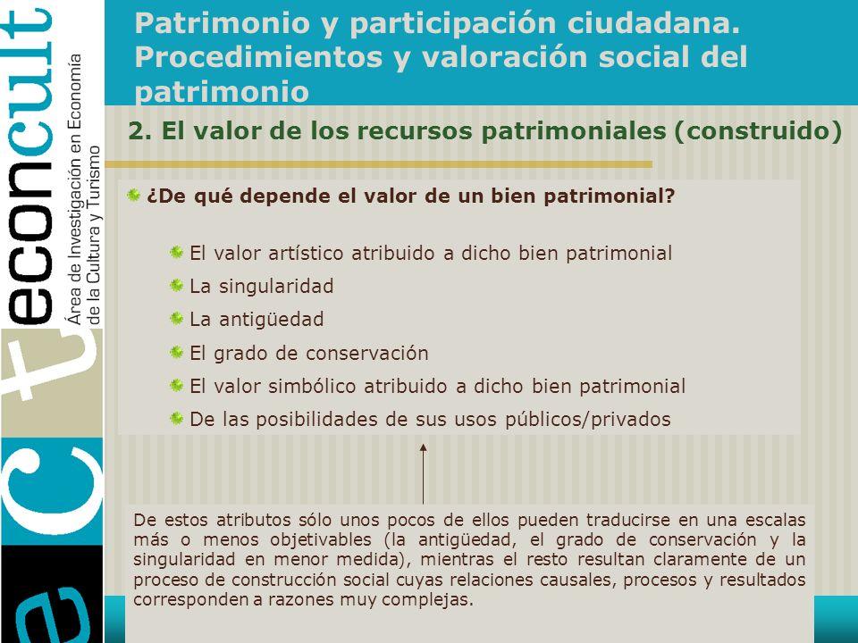 Patrimonio y participación ciudadana. Procedimientos y valoración social del patrimonio 2. El valor de los recursos patrimoniales (construido) ¿De qué