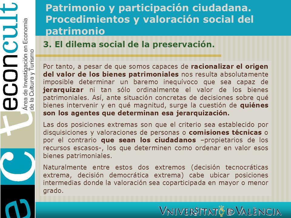 Patrimonio y participación ciudadana. Procedimientos y valoración social del patrimonio Por tanto, a pesar de que somos capaces de racionalizar el ori