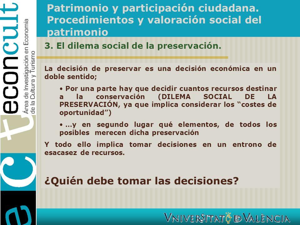 Patrimonio y participación ciudadana. Procedimientos y valoración social del patrimonio La decisión de preservar es una decisión económica en un doble