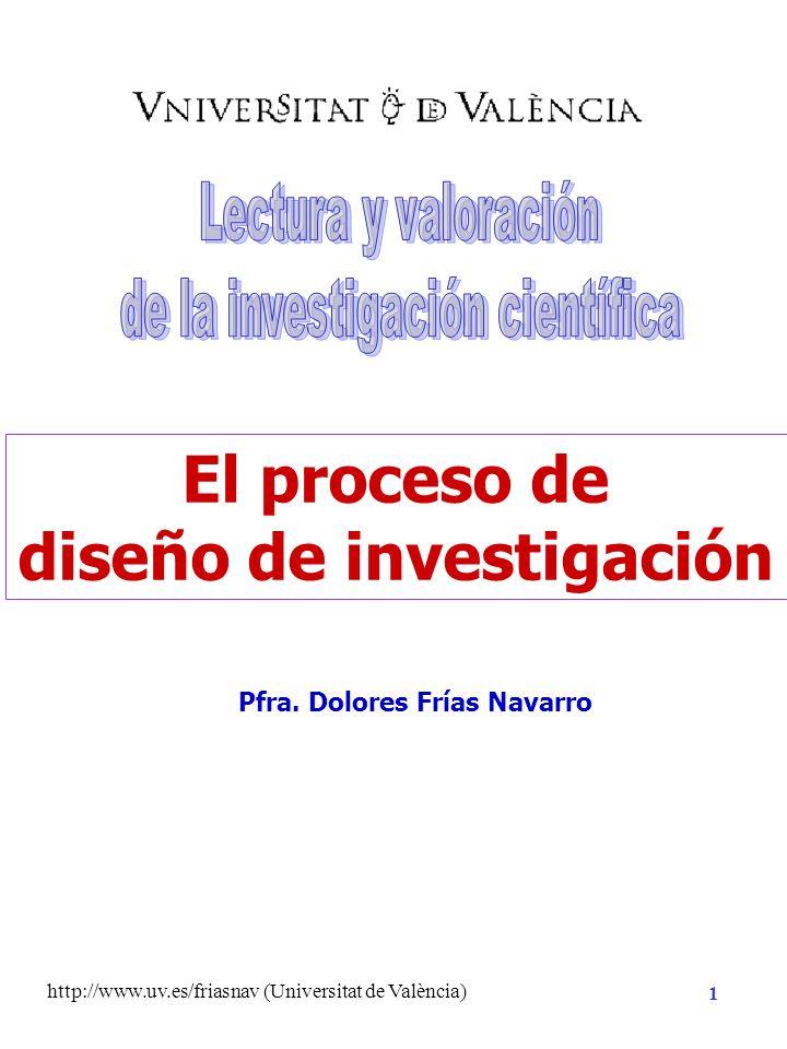 http://www.uv.es/friasnav (Universitat de València) 21 CON trolar la varianza sistemática secundaria NECESIDAD POR COMPRENDER LA REALIDAD DE UN FENÓMENO: Hipótesis Teóricas Operacionalización HIPÓTESIS 1º Fase Kerlinger (1986) MIN imizar la varianza no sistemática del error MAX imizar la varianza sistemática primaria PLAN DE INVESTIGACIÓN