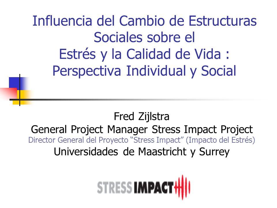 Influencia del Cambio de Estructuras Sociales sobre el Estrés y la Calidad de Vida : Perspectiva Individual y Social Fred Zijlstra General Project Man