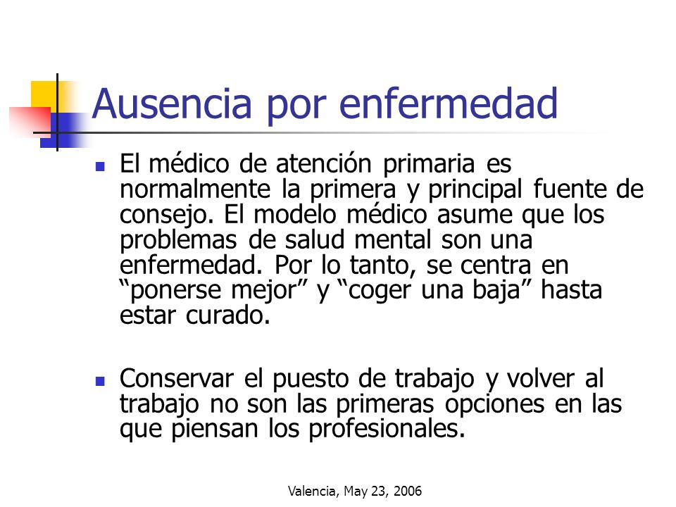 Valencia, May 23, 2006 Ausencia por enfermedad El médico de atención primaria es normalmente la primera y principal fuente de consejo. El modelo médic