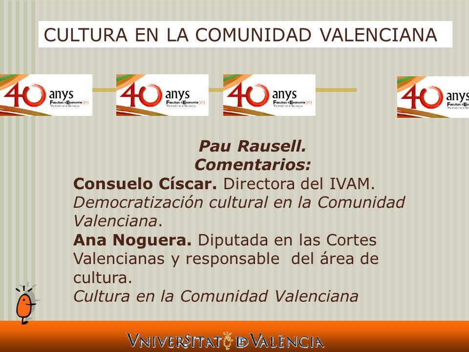 Pau Rausell. Comentarios: Consuelo Císcar. Directora del IVAM. Democratización cultural en la Comunidad Valenciana. Ana Noguera. Diputada en las Corte