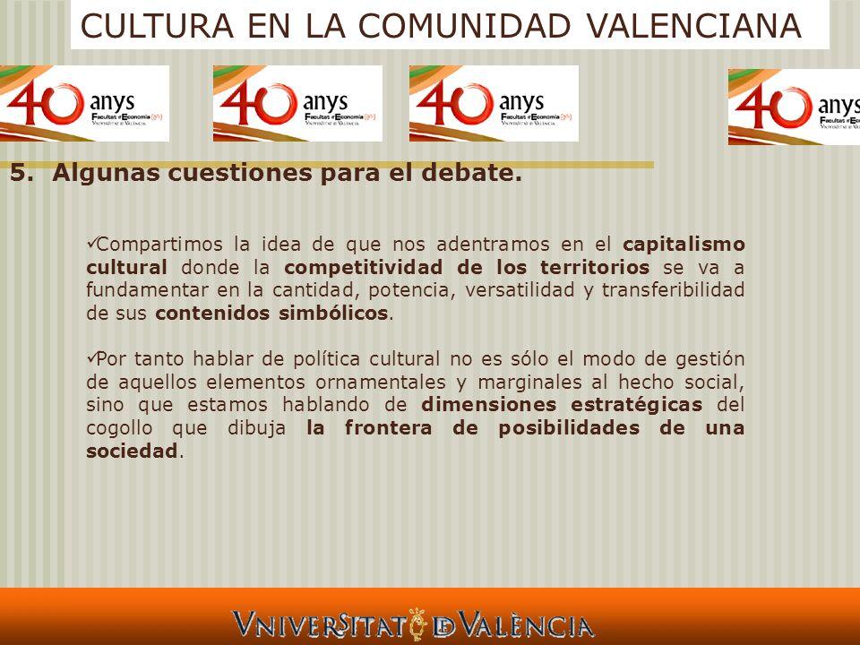 CULTURA EN LA COMUNIDAD VALENCIANA 5.Algunas cuestiones para el debate. Compartimos la idea de que nos adentramos en el capitalismo cultural donde la